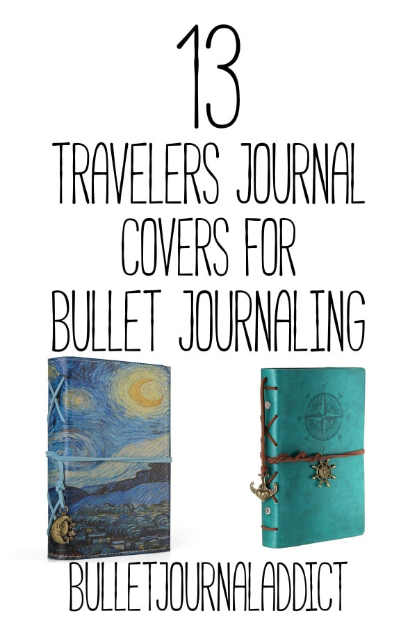Bullet Journal Notebooks and Travelers Notebooks - Bullet Journal Ideas For Collections, Pages, Spreads, and Layouts - 13 Travelers Journal Covers for Bullet Journaling