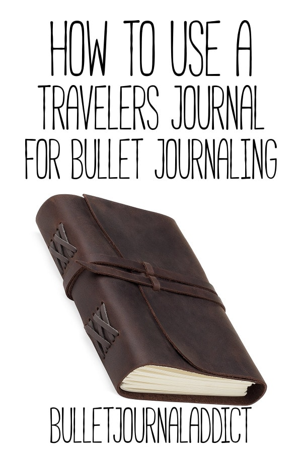 Bullet Journal Notebooks and Travelers Notebooks - Bullet Journal Ideas For Collections, Pages, Spreads, and Layouts - How To Use A Travelers Journal For Bullet Journaling