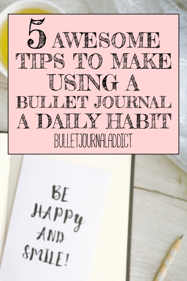 5 Awesome Tips To Make Using A Bullet Journal A Daily Habit